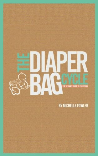 The Diaper Bag Cycle - The Ultimate Guide to Parenting: Teaching Child Independence