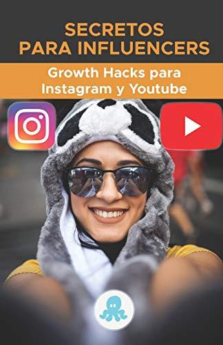 Secretos para Influencers: Grow Hacks para Instagram y Youtube: Trucos, Claves y Secretos Profesionales para Ganar Seguidores y Multiplicar el Alcance en Instagram y Youtube: 2