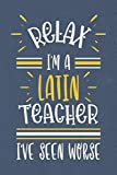 Relax I'm A Latin Teacher I've Seen Worse: Blank Notebook Journal to Write In (Funny Latin Teacher Gifts Ideas)