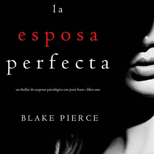 La Esposa Perfecta: Un Thriller de Suspense Psicológico con Jessie Hunt - Libro Uno