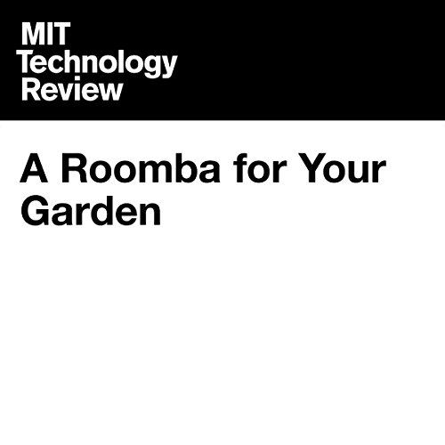 A Roomba for Your Garden | Elizabeth Woyke