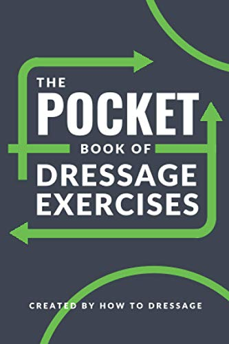 The Pocket Book of Dressage Exercises: 30 Customizable Dressage Exercises to Suit All Training Levels in a Compact Pocket-Sized Book