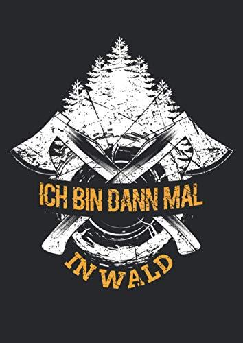 Notizbuch A4 liniert mit Softcover Design: Ich bin dann mal im Wald Holzfäller Kaminofen Motorsäge Holz: 120 linierte DIN A4 Seiten