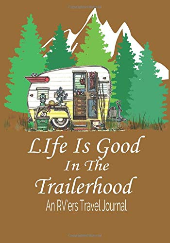 Price comparison product image Life Is Good In The Trailerhood: Travel Journal For The Fulltimer or Camper