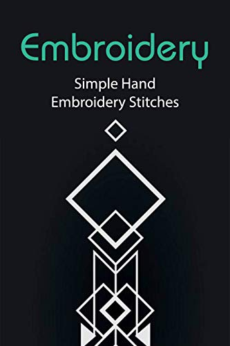 Embroidery: Simple Hand Embroidery Stitches: Simple Embroidery Stitch (English Edition)