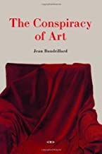 The Conspiracy of Art by Jean Baudrillard (2005-08-19)