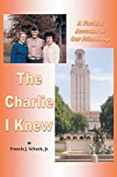 The Charlie I Knew: A Factual Account of Our Friendship