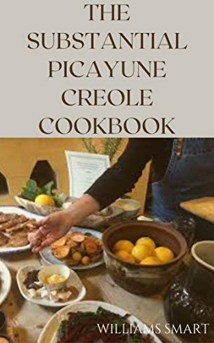 THE SUBSTANTIAL PICAYUNE CREOLE COOKBOOK: All You Need To Know (English Edition)