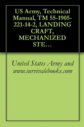 US Army, Technical Manual, TM 55-1905-221-14-2, LANDING CRAFT, MECHANIZED STEEL, DED, OVERALL LENGTH MOD 1, MARK VIII, NAVY DESIGN LCM-8 HULL NUMBERS 8500 ... 1905-01-169-0938), 1989 (English Edition)