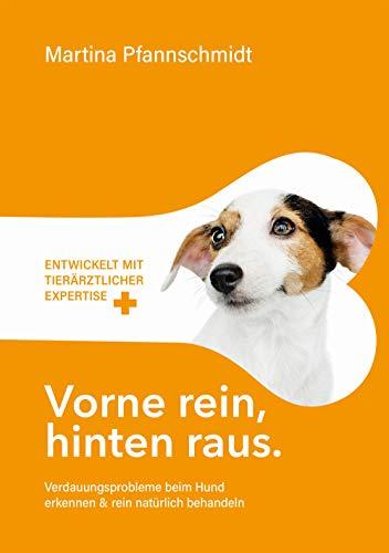 Vorne rein, hinten raus : Verdauungsprobleme beim Hund erkennen & rein natürlich behandeln - mit tierärztlicher Expertise