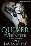 QUIVER EVER AFTER: A DARK ROMANCE (PART ELEVEN)