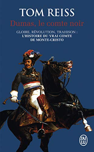 Dumas, le comte noir : Gloire, révolution, trahison : l'histoire du vrai comte de Monte-Cristo