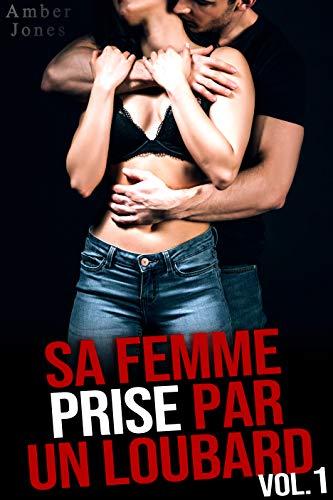 Sa Femme Prise Par Un Loubard Vol. 1: (Plan A Trois, Fantasme, Tabou) (French Edition)