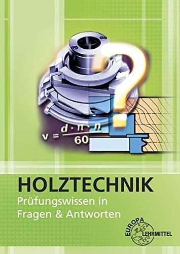 Holztechnik - Prüfungswissen in Fragen & Antworten