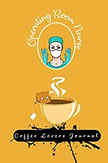 Operating Room Nurse Coffee Lovers Journal: Kick Start Your Morning with a Yearly Overview, Priorities, To-Do Lists, Notes & Reminders, & Some Coffee Quotes