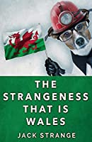The Strangeness That Is Wales (Jack's Strange Tales)