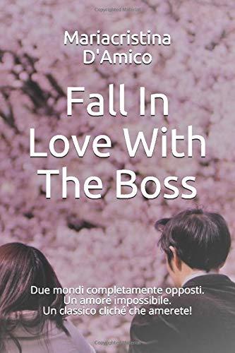 Fall In Love With The Boss: Due mondi completamente opposti. Un amore impossibile. Un classico cliché che amerete!
