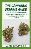 THE CANNABIS STRAINS GUIDE: O guia mestre e profundo para cultivar e fazer uma obra-prima de variedades de cannabis