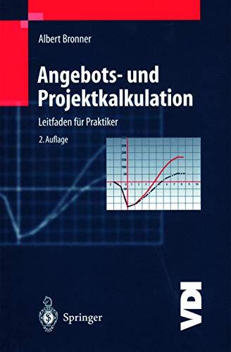 Angebots- und Projektkalkulation: Leitfaden für Praktiker (VDI-Buch)