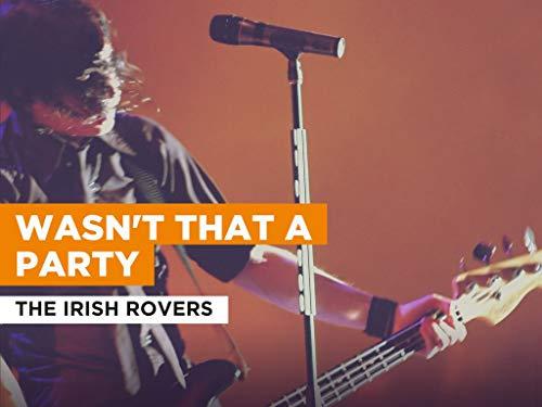Wasn't That A Party al estilo de The Irish Rovers