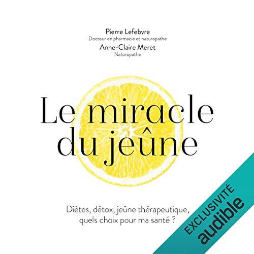 Couverture de Le miracle du jeûne. Diètes, détox, jeûne thérapeutique, quels choix pour ma santé ?