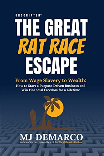 Unscripted - The Great Rat-Race Escape: From Wage Slavery to Wealth: How to Start a Purpose Driven Business and Win Financial Freedom for a Lifetime (English Edition)