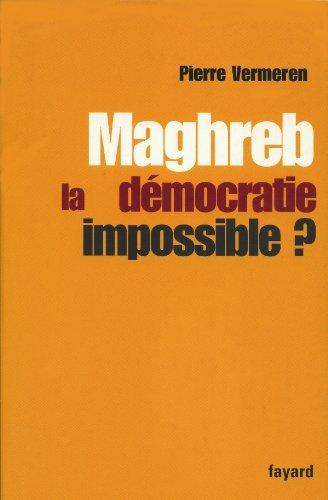 By Pierre Vermeren Maghreb La Democratie Impossible Pdf Epub Lire Or Telecharger