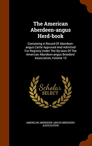 The American Aberdeen-angus Herd-book: Containing A Record Of Aberdeen-angus Cattle Approved And...
