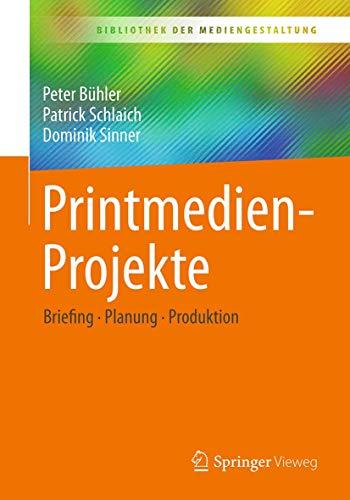 Printmedien-Projekte: Briefing – Planung – Produktion (Bibliothek der Mediengestaltung)