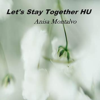 Let's Stay Together Hu