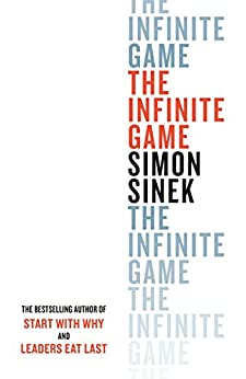 The Infinite Game: How Great Businesses Achieve Long-lasting Success by [Simon Sinek]