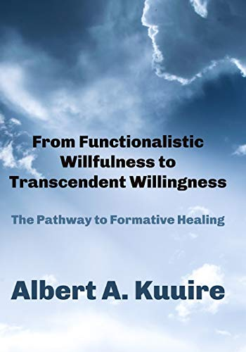 From Functionalistic Willfulness to Transcendent Willingness: The Pathway to Formative Healing