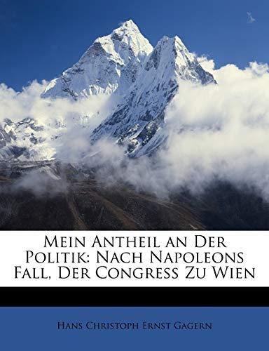 Gagern, H: Mein Antheil an Der Politik: Nach Napoleons Fall,: Nach Napoleons Fall, Der Congress Zu Wien
