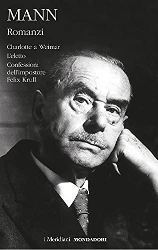 Romanzi. Charlotte a Weimar-L'eletto-Confessioni dell'impostore Felix Krull (Vol. 2)