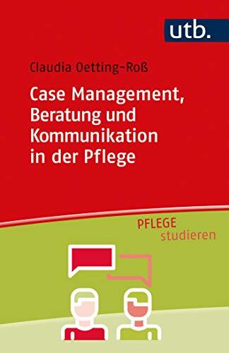 Case Management, Beratung und Kommunikation in der Pflege (Pflege studieren)