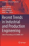 Recent Trends in Industrial and Production Engineering: Select Proceedings of ICCEMME 2021 (Lecture Notes in Mechanical Engineering)