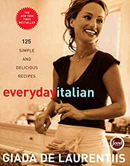 Everyday Italian: 125 Simple and Delicious Recipes: A Cookbook by [Giada De Laurentiis, Mario Batali]