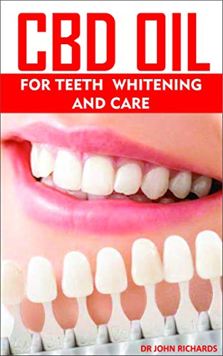CBD OIL FOR TEETH WHITENING AND CARE : All you need to know about the dental health, teeth whitening and healing benefits of CBD OIL (English Edition)
