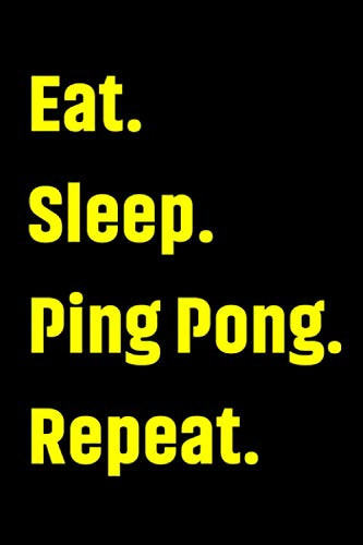 Eat Sleep Ping Pong Repeat: A Cute And Funny Lined Journal For Table Tennis Lovers Boy And Girl Player And Coach Who Love To Write Notes This Black ... For Kids Birthday And Thanksgiving For Teen.