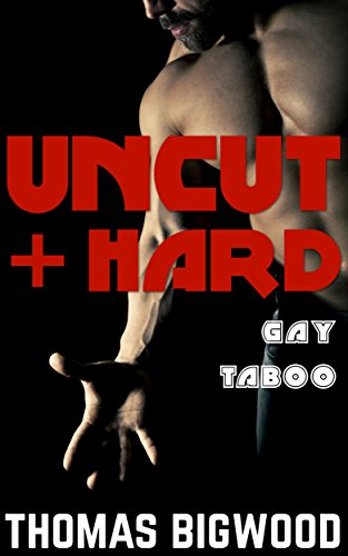 UNCUT & Hard (A Gay Taboo Steamy Romance) (English Edition)