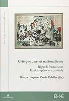 Critique D'art Et Nationalisme: Regards Français Sur L'art Européen Au Xixe Siècle (Pour Une Histoire Nouvelle De L'europe)