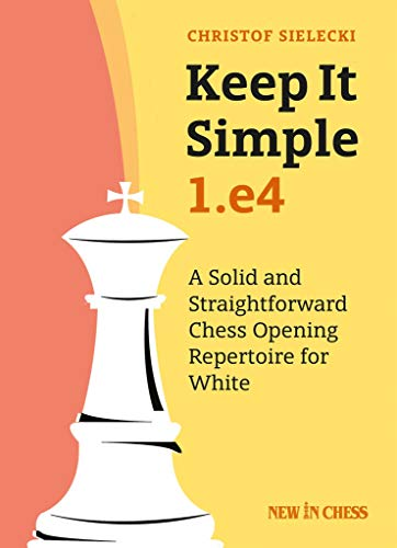 Keep it Simple: 1.e4: A Solid and Straightforward Chess Opening Repertoire for White (English Edition)