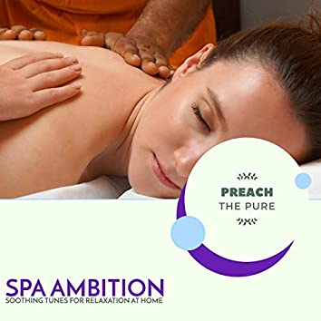 Spa Ambition - Soothing Tunes For Relaxation At Home