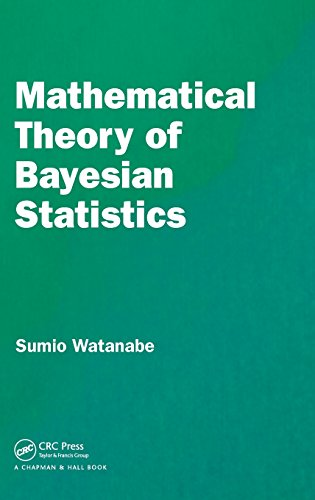 Mathematical Theory of Bayesian Statistics (Chapman & Hall/Crc Monographs on Statistics & Applied Probability)