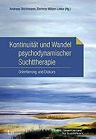 Kontinuitaet und Wandel psychodynamischer Suchttherapie: Orientierung und Diskurs