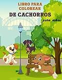 Libro para Colorear de Cachorros para Niños: Gran libro de cachorros para niños, niñas y jóvenes. Libro para colorear de perros perfecto para niños ... aman jugar y disfrutar con lindos cachorros