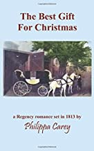 The Best Gift For Christmas: A Regency romance set in 1813 (Philippa Carey)