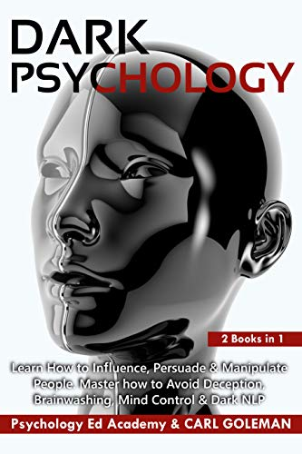 Dark Psychology: Learn How to Influence, Persuade & Manipulate People. Master how to Avoid Deception, Brainwashing, Mind Control & Dark NLP - 2 Books in 1 (English Edition)