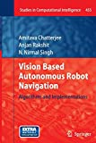 Vision Based Autonomous Robot Navigation: Algorithms and Implementations: 455 (Studies in Computational Intelligence)