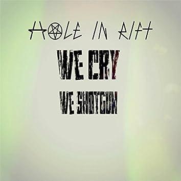 We Cry - We Shotgun